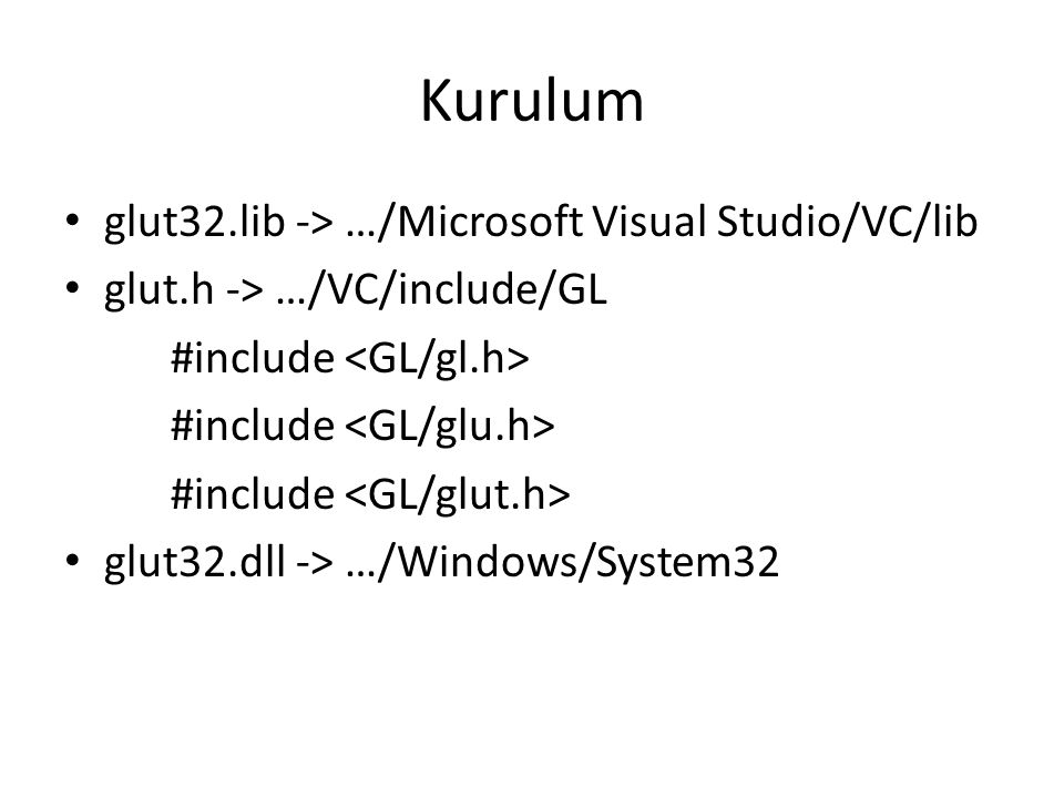 Kurulum glut32.lib -> …/Microsoft Visual Studio/VC/lib