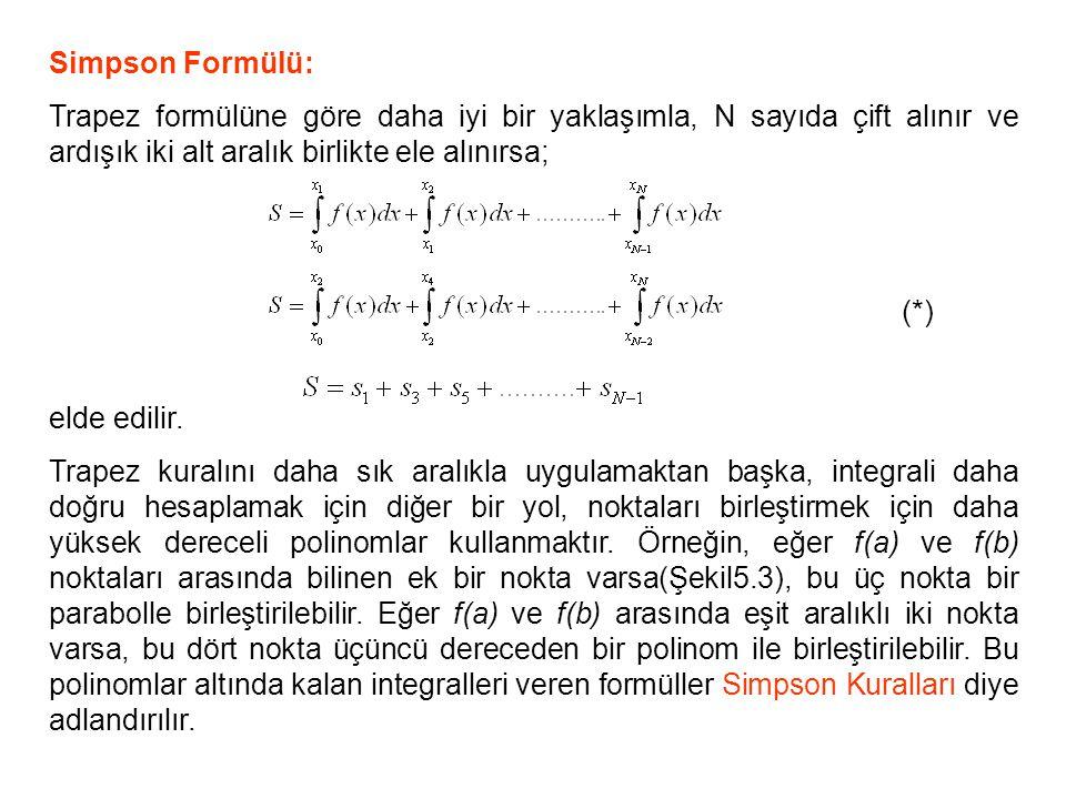 Simpson Formülü: Trapez formülüne göre daha iyi bir yaklaşımla, N sayıda çift alınır ve ardışık iki alt aralık birlikte ele alınırsa;