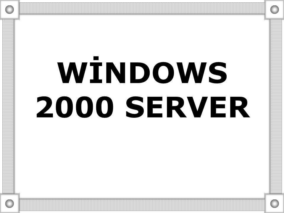 WİNDOWS 2000 SERVER Dudu DEMİRBİLEK-Fatma KARAGÖZ