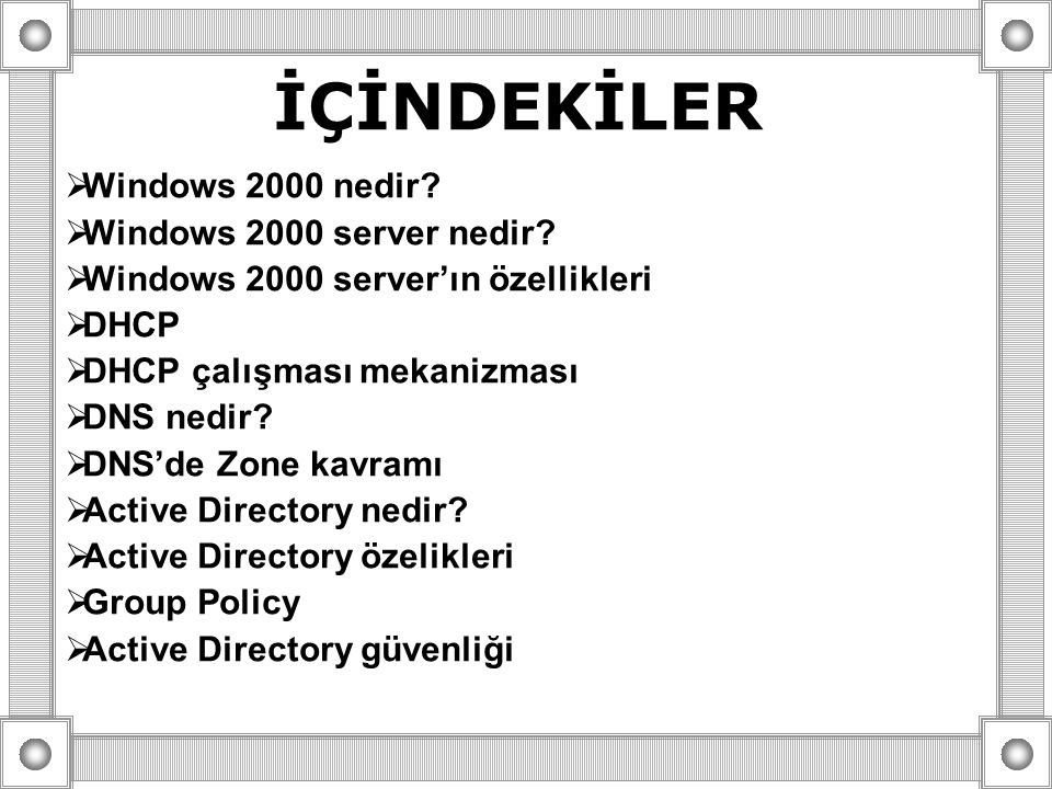 İÇİNDEKİLER Windows 2000 nedir Windows 2000 server nedir