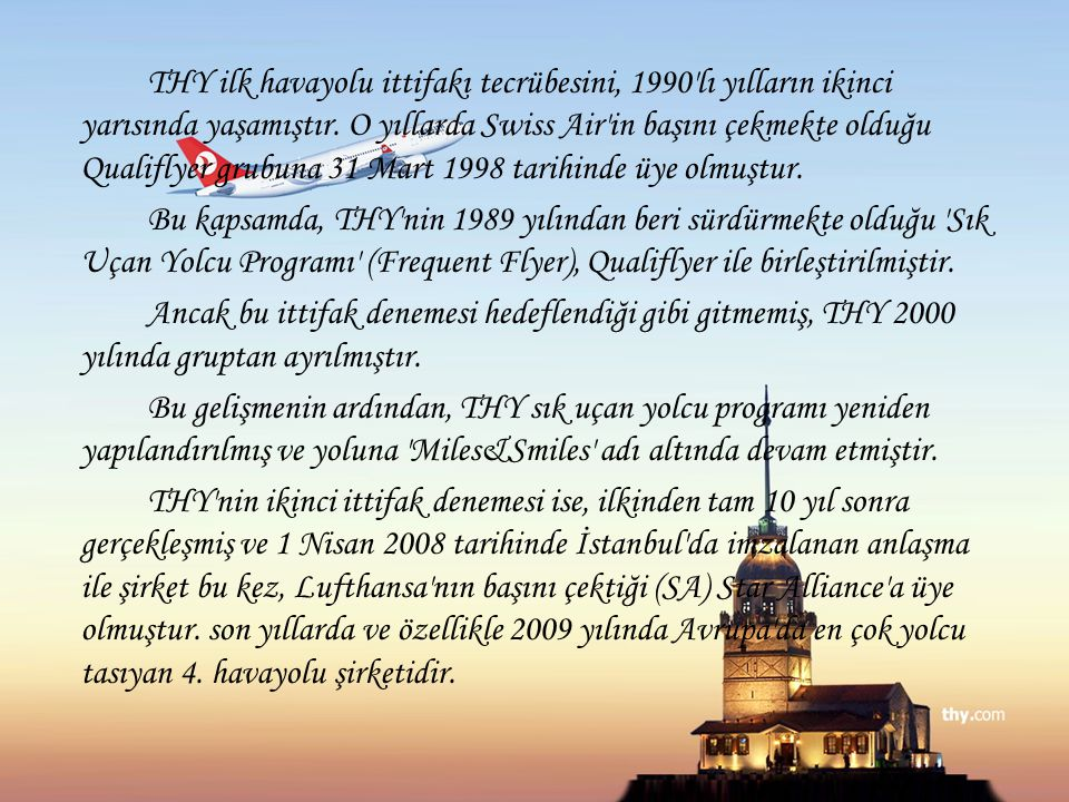 THY ilk havayolu ittifakı tecrübesini, 1990 lı yılların ikinci yarısında yaşamıştır.