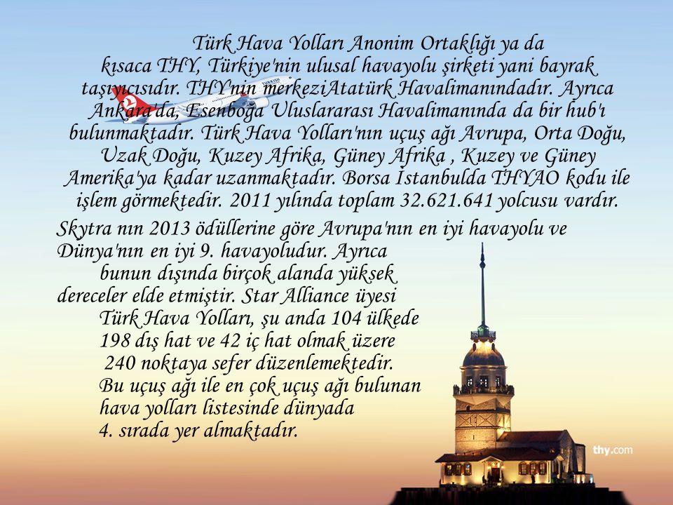 Türk Hava Yolları Anonim Ortaklığı ya da kısaca THY, Türkiye nin ulusal havayolu şirketi yani bayrak taşıyıcısıdır.