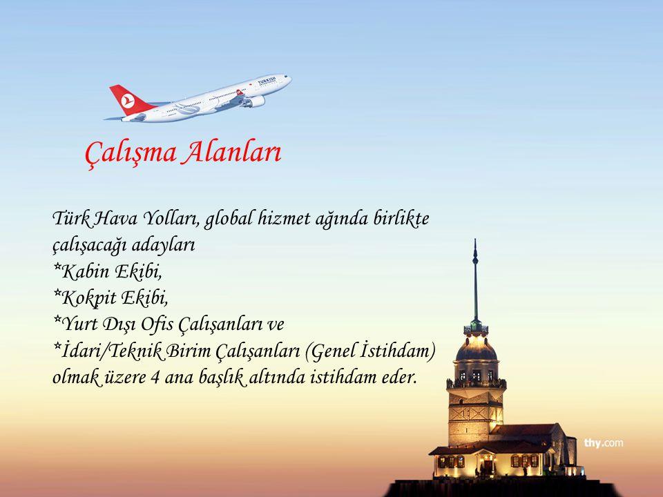 Çalışma Alanları Türk Hava Yolları, global hizmet ağında birlikte çalışacağı adayları *Kabin Ekibi,