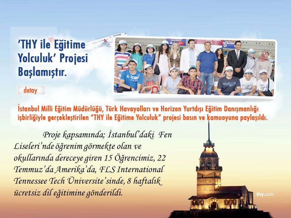 Proje kapsamında; İstanbul'daki Fen Liseleri'nde öğrenim görmekte olan ve okullarında dereceye giren 15 Öğrencimiz, 22 Temmuz'da Amerika'da, FLS International Tennessee Tech Üniversite'sinde, 8 haftalık ücretsiz dil eğitimine gönderildi.