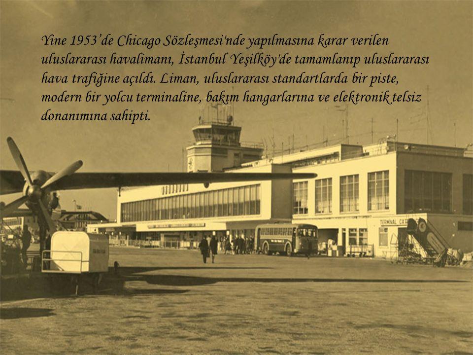 Yine 1953'de Chicago Sözleşmesi nde yapılmasına karar verilen uluslararası havalimanı, İstanbul Yeşilköy de tamamlanıp uluslararası hava trafiğine açıldı.