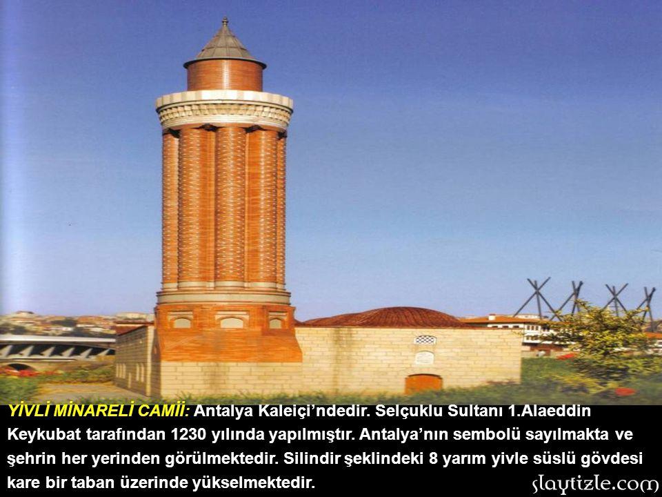 YİVLİ MİNARELİ CAMİİ: Antalya Kaleiçi'ndedir. Selçuklu Sultanı 1