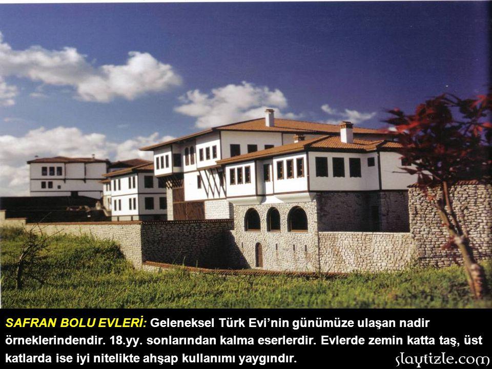 SAFRAN BOLU EVLERİ: Geleneksel Türk Evi'nin günümüze ulaşan nadir örneklerindendir.