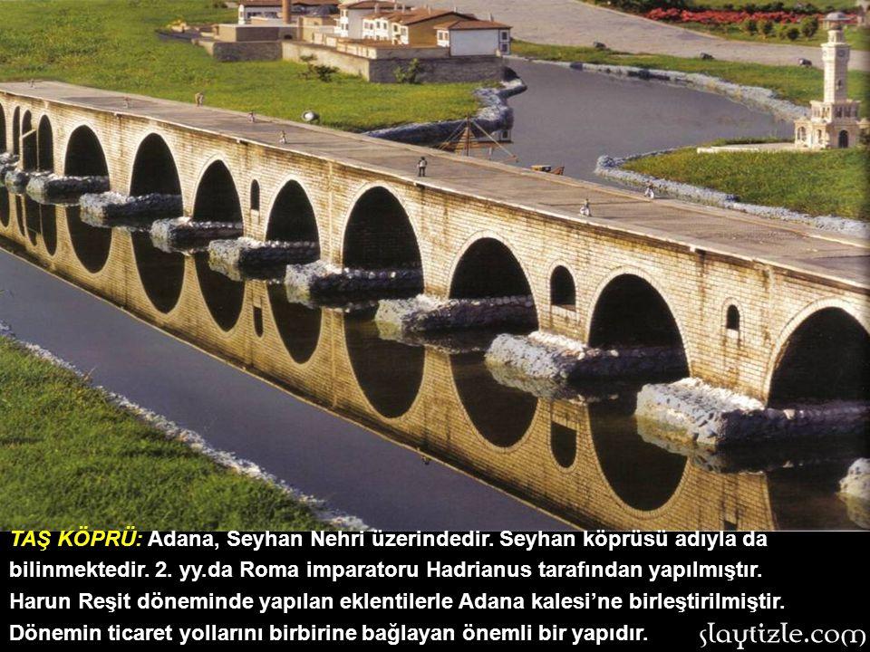 TAŞ KÖPRÜ: Adana, Seyhan Nehri üzerindedir