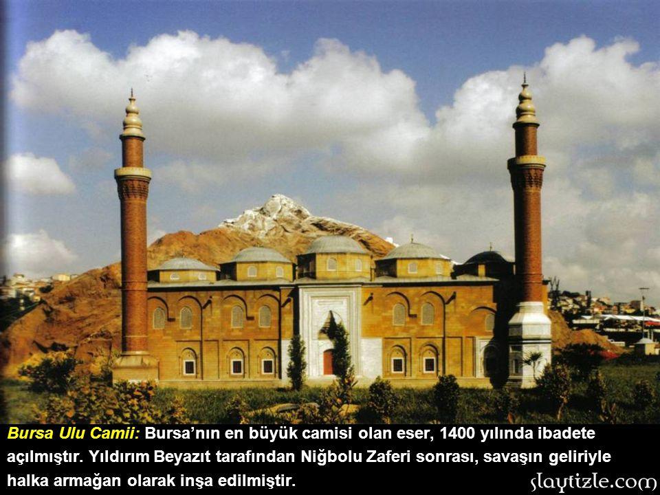 Bursa Ulu Camii: Bursa'nın en büyük camisi olan eser, 1400 yılında ibadete açılmıştır.