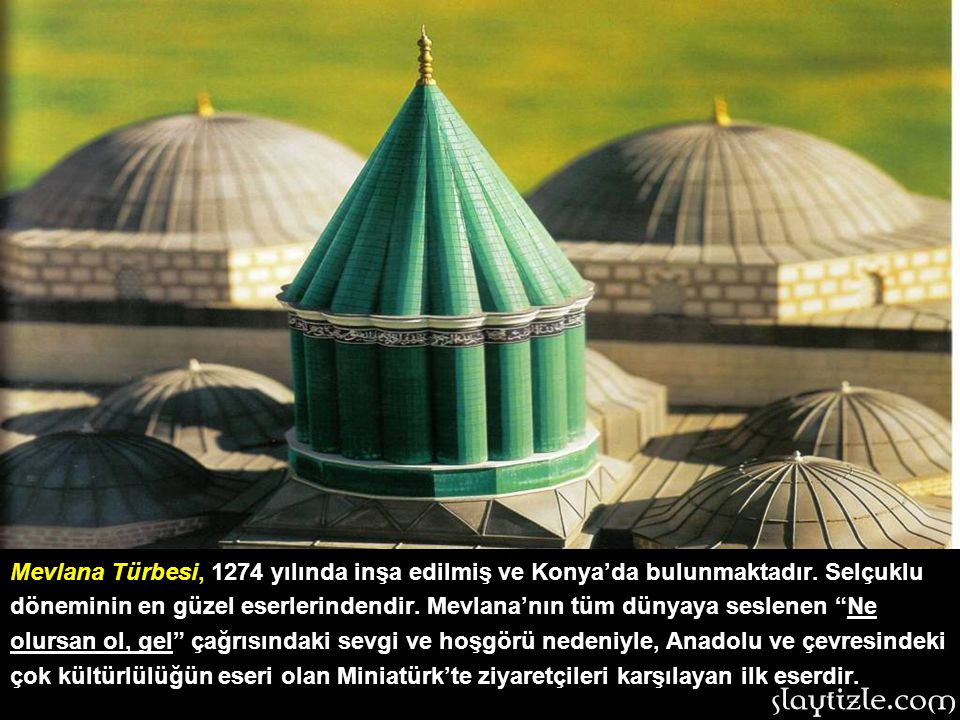 Mevlana Türbesi, 1274 yılında inşa edilmiş ve Konya'da bulunmaktadır