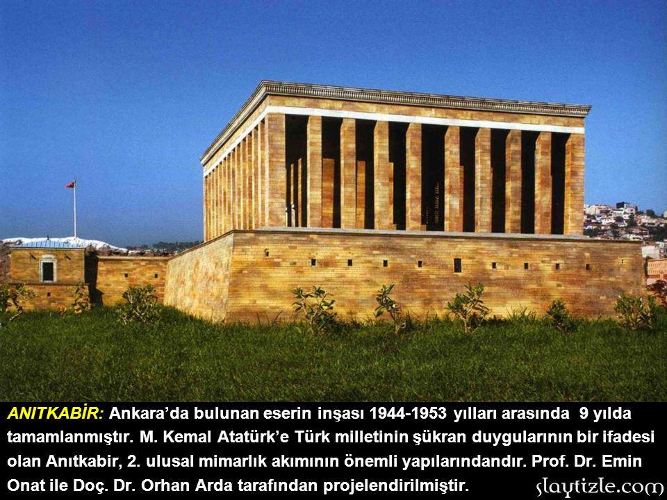 ANITKABİR: Ankara'da bulunan eserin inşası 1944-1953 yılları arasında 9 yılda tamamlanmıştır.