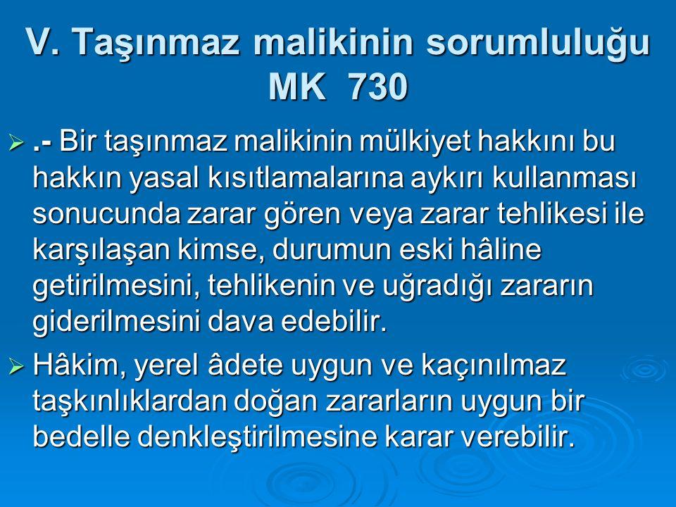 V. Taşınmaz malikinin sorumluluğu MK 730
