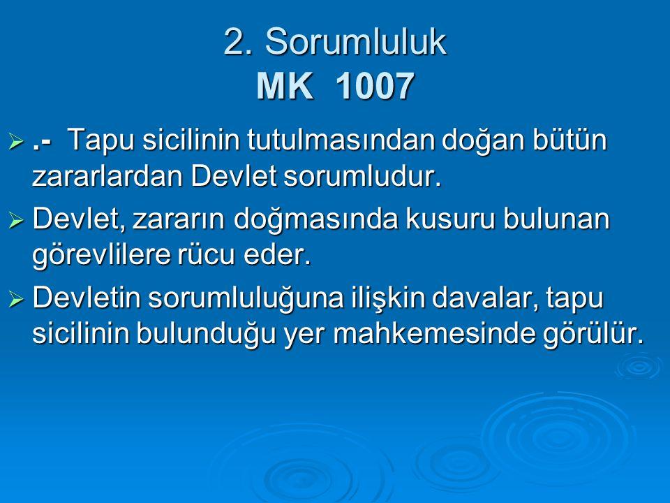 2. Sorumluluk MK 1007 .- Tapu sicilinin tutulmasından doğan bütün zararlardan Devlet sorumludur.