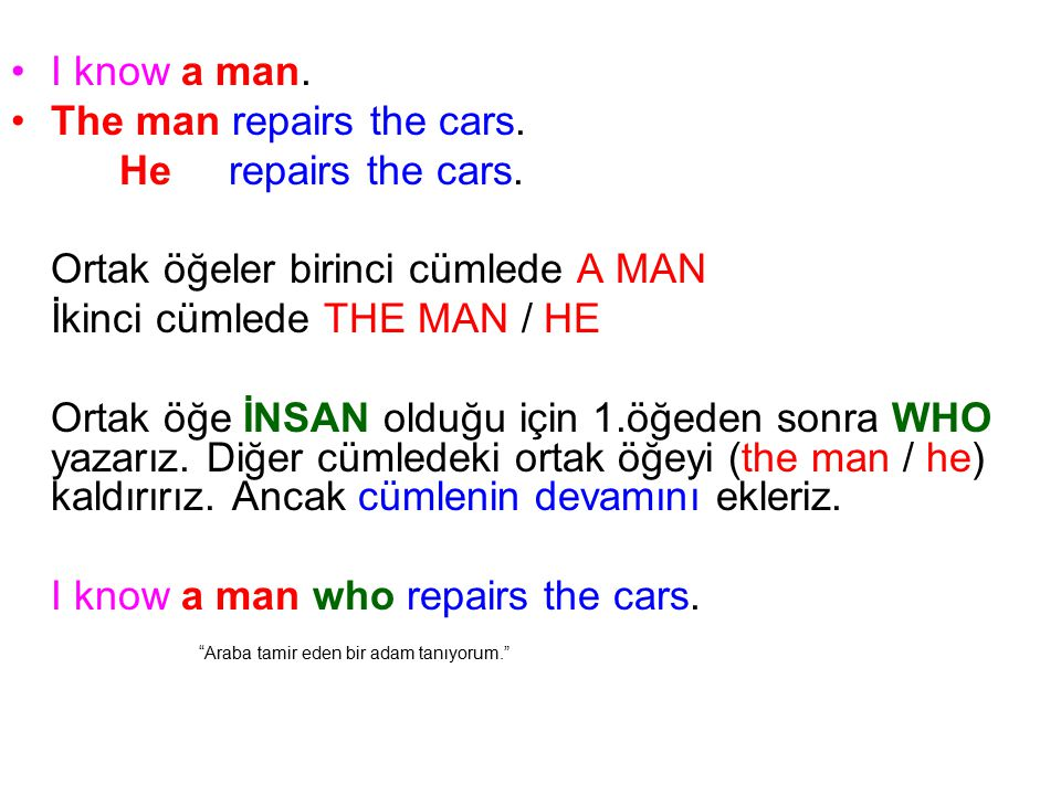 I know a man. The man repairs the cars. He repairs the cars. Ortak öğeler birinci cümlede A MAN.