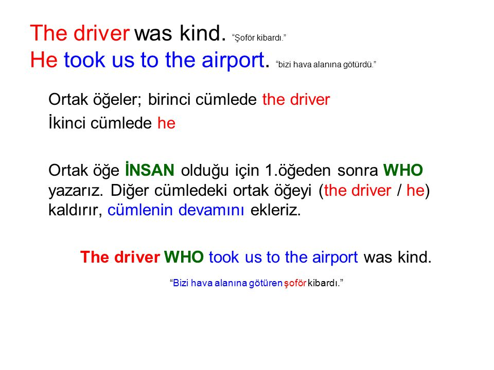 The driver was kind. Şoför kibardı. He took us to the airport