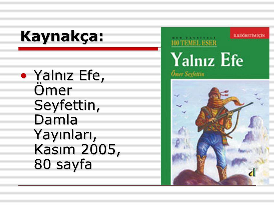 Kaynakça: Yalnız Efe, Ömer Seyfettin, Damla Yayınları, Kasım 2005, 80 sayfa