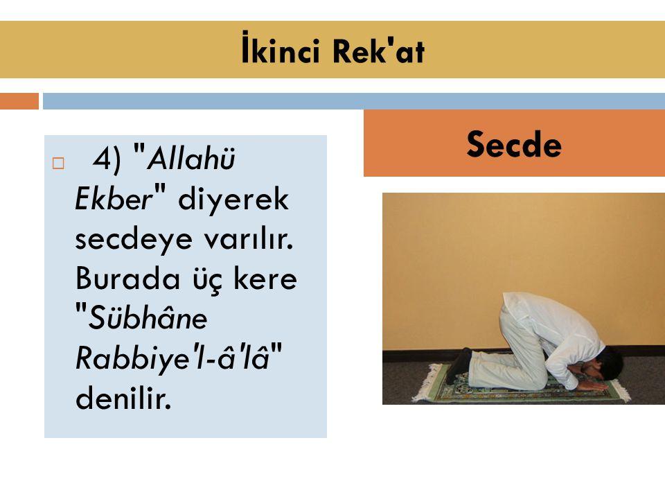 İkinci Rek at Secde. 4) Allahü Ekber diyerek secdeye varılır.