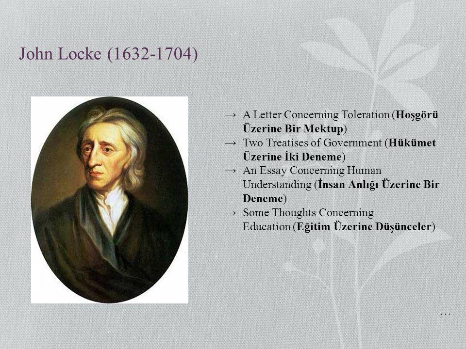 John Locke (1632-1704) A Letter Concerning Toleration (Hoşgörü Üzerine Bir Mektup) Two Treatises of Government (Hükümet Üzerine İki Deneme)