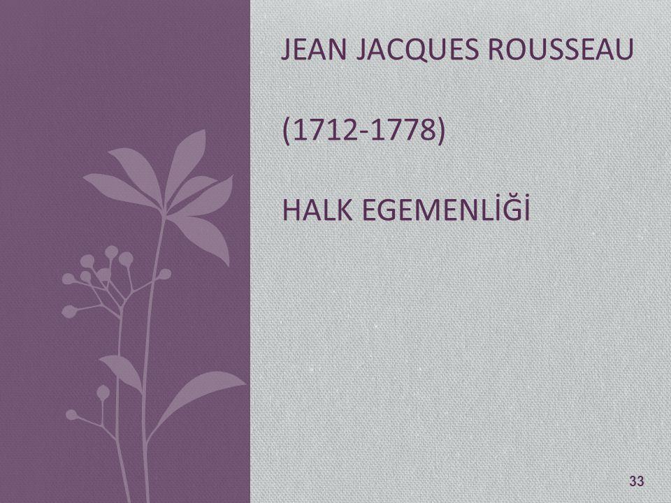 JEAN JACQUES ROUSSEAU (1712-1778) HALK EGEMENLİĞİ