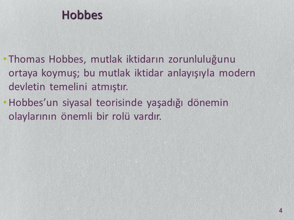 Hobbes Thomas Hobbes, mutlak iktidarın zorunluluğunu ortaya koymuş; bu mutlak iktidar anlayışıyla modern devletin temelini atmıştır.