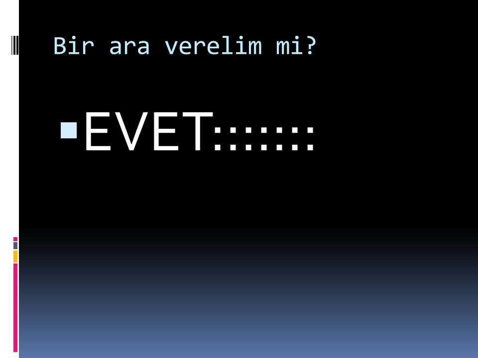 Bir ara verelim mi EVET:::::::