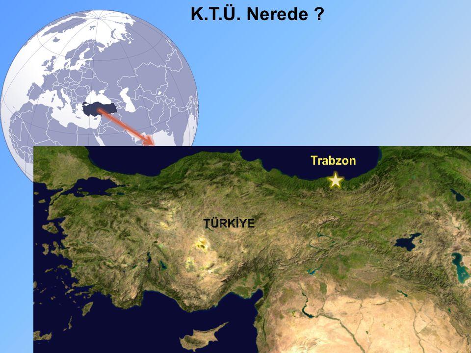 K.T.Ü. Nerede Trabzon TÜRKİYE