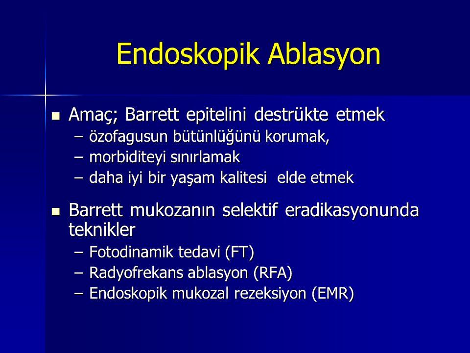Endoskopik Ablasyon Amaç; Barrett epitelini destrükte etmek