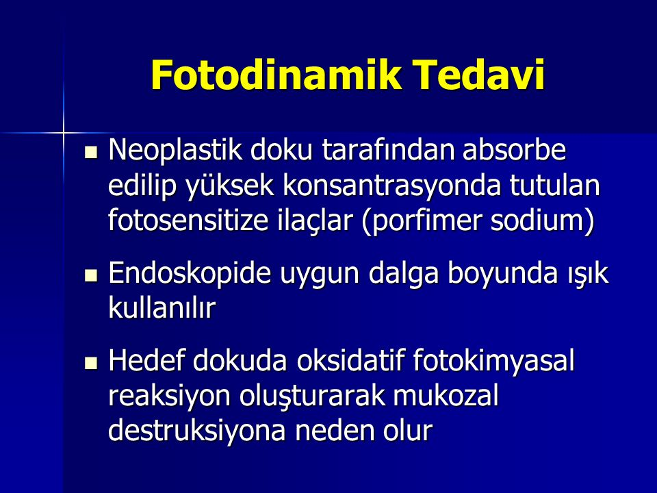 Fotodinamik Tedavi Neoplastik doku tarafından absorbe edilip yüksek konsantrasyonda tutulan fotosensitize ilaçlar (porfimer sodium)