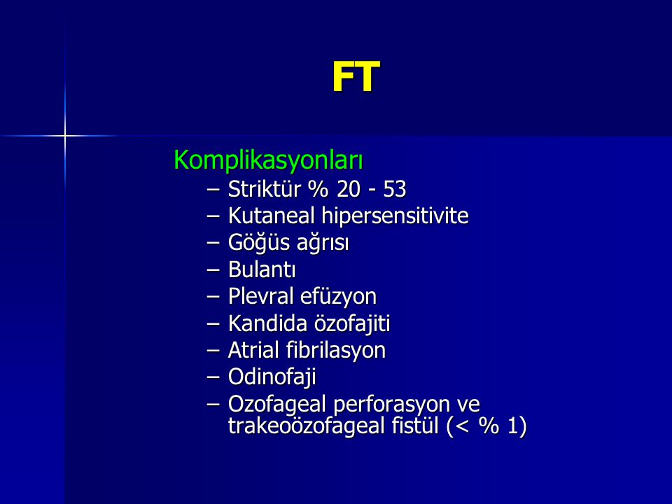 FT Komplikasyonları Striktür % 20 - 53 Kutaneal hipersensitivite