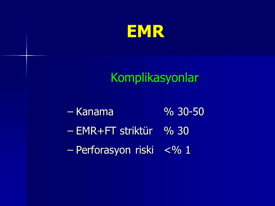 EMR Komplikasyonlar Kanama % 30-50 EMR+FT striktür % 30