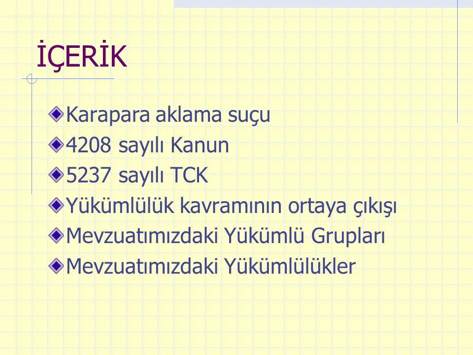 İÇERİK Karapara aklama suçu 4208 sayılı Kanun 5237 sayılı TCK