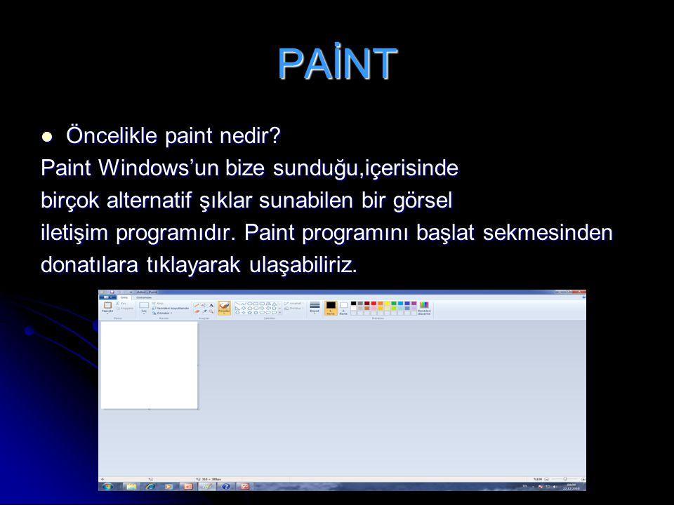 PAİNT Öncelikle paint nedir Paint Windows'un bize sunduğu,içerisinde