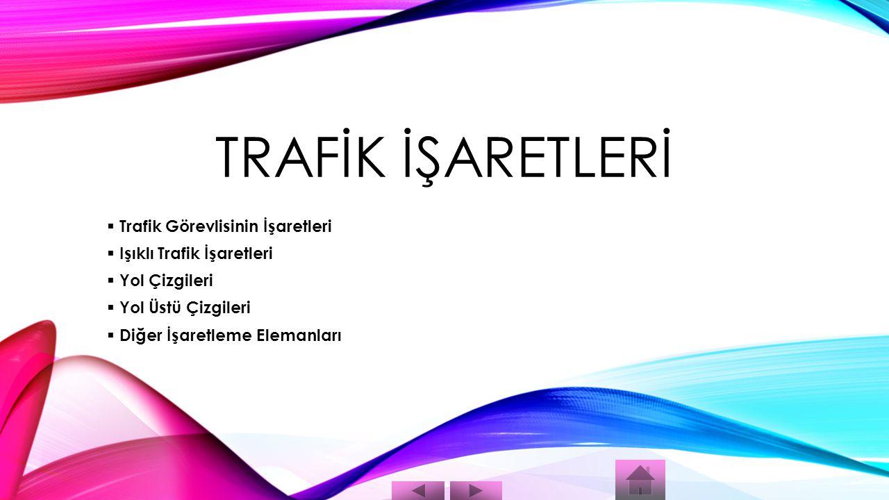 TRAFİK İŞARETLERİ Trafik Görevlisinin İşaretleri