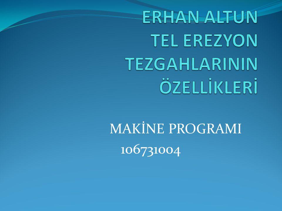ERHAN ALTUN TEL EREZYON TEZGAHLARININ ÖZELLİKLERİ