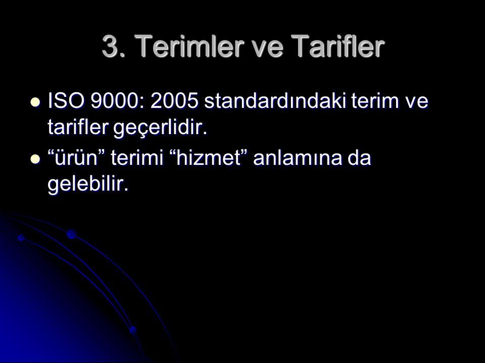 3. Terimler ve Tarifler ISO 9000: 2005 standardındaki terim ve tarifler geçerlidir.
