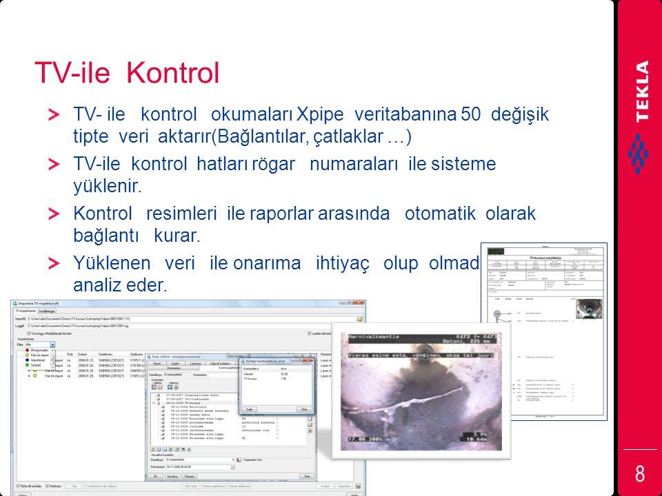 TV-ile Kontrol TV- ile kontrol okumaları Xpipe veritabanına 50 değişik tipte veri aktarır(Bağlantılar, çatlaklar …)