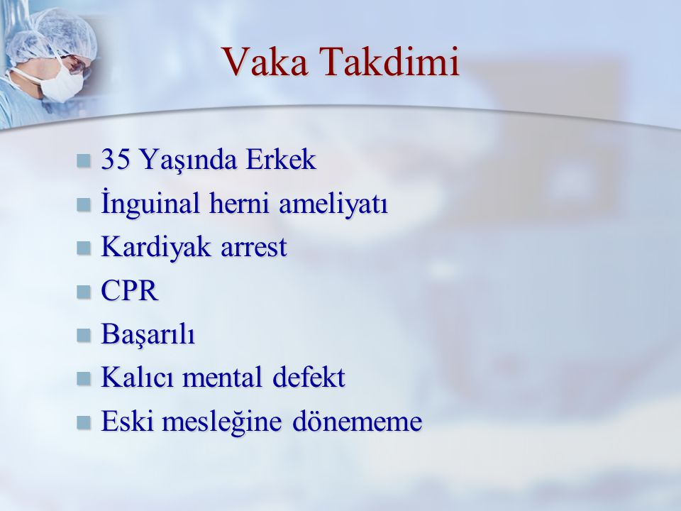 Vaka Takdimi 35 Yaşında Erkek İnguinal herni ameliyatı Kardiyak arrest