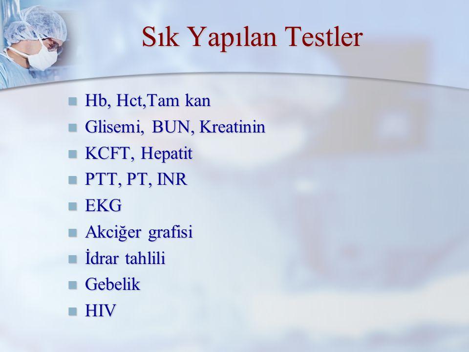 Sık Yapılan Testler Hb, Hct,Tam kan Glisemi, BUN, Kreatinin