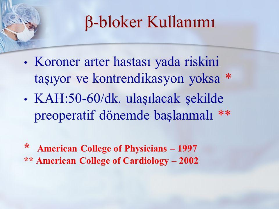 β-bloker Kullanımı Koroner arter hastası yada riskini taşıyor ve kontrendikasyon yoksa *