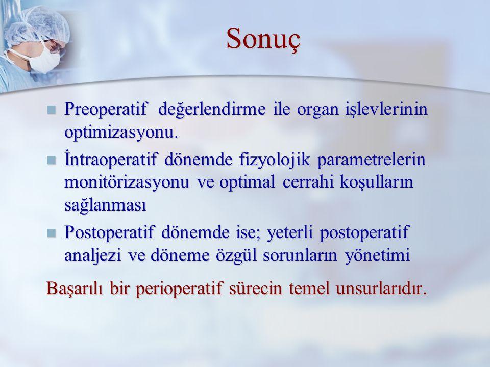 Sonuç Preoperatif değerlendirme ile organ işlevlerinin optimizasyonu.
