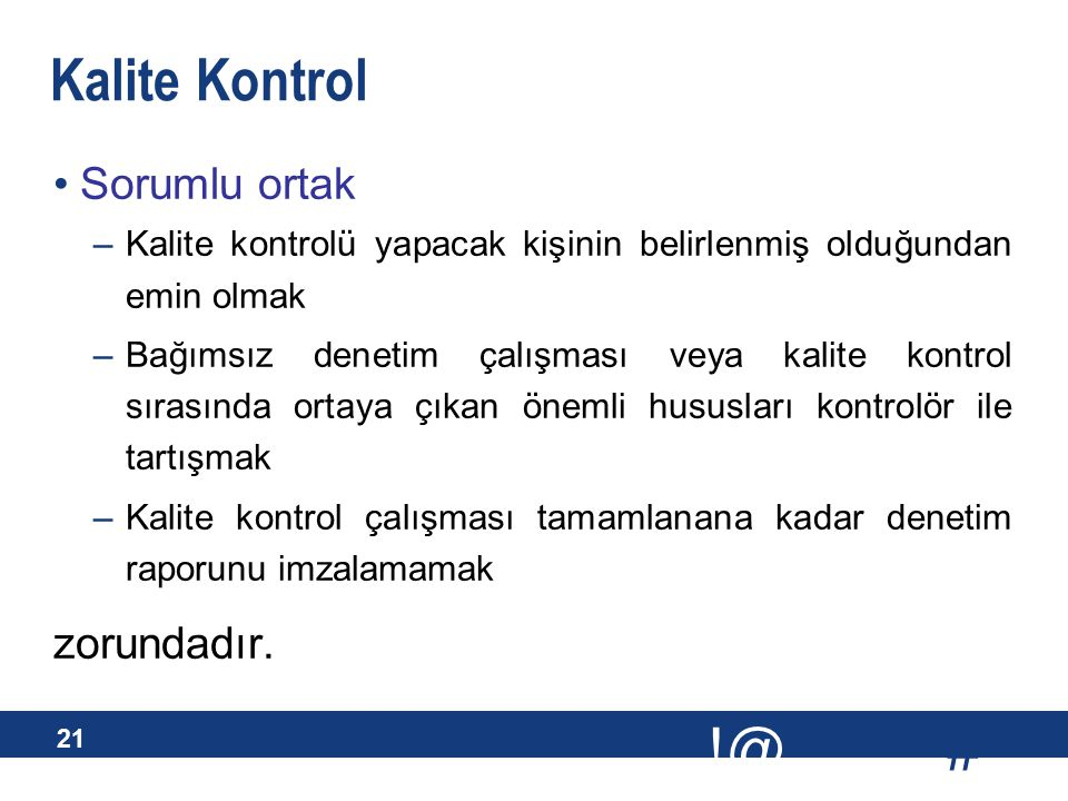 Kalite Kontrol Finansal tabloların bağımsız denetimine ilişkin kontroller. Bağımsız denetim ekibinin bağımsızlığı konusundaki değerlendirmeler.