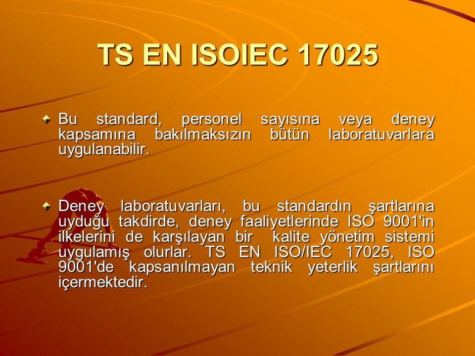 TS EN ISOIEC 17025 Bu standard, personel sayısına veya deney kapsamına bakılmaksızın bütün laboratuvarlara uygulanabilir.