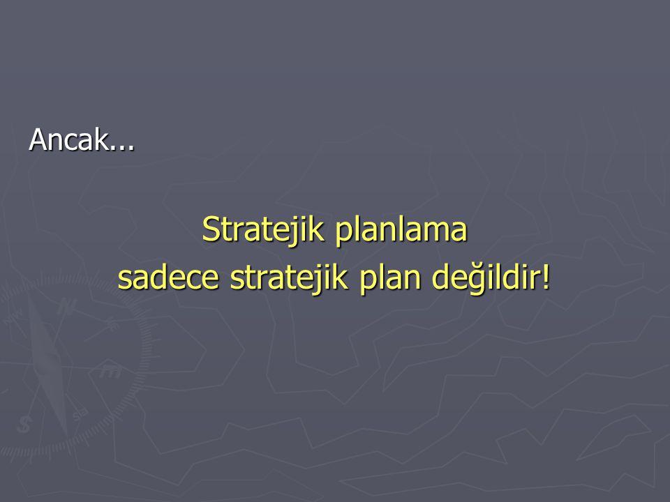 sadece stratejik plan değildir!