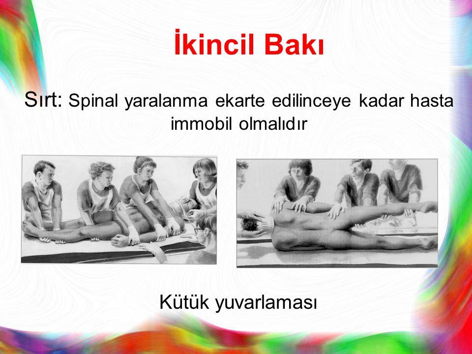 Sırt: Spinal yaralanma ekarte edilinceye kadar hasta immobil olmalıdır