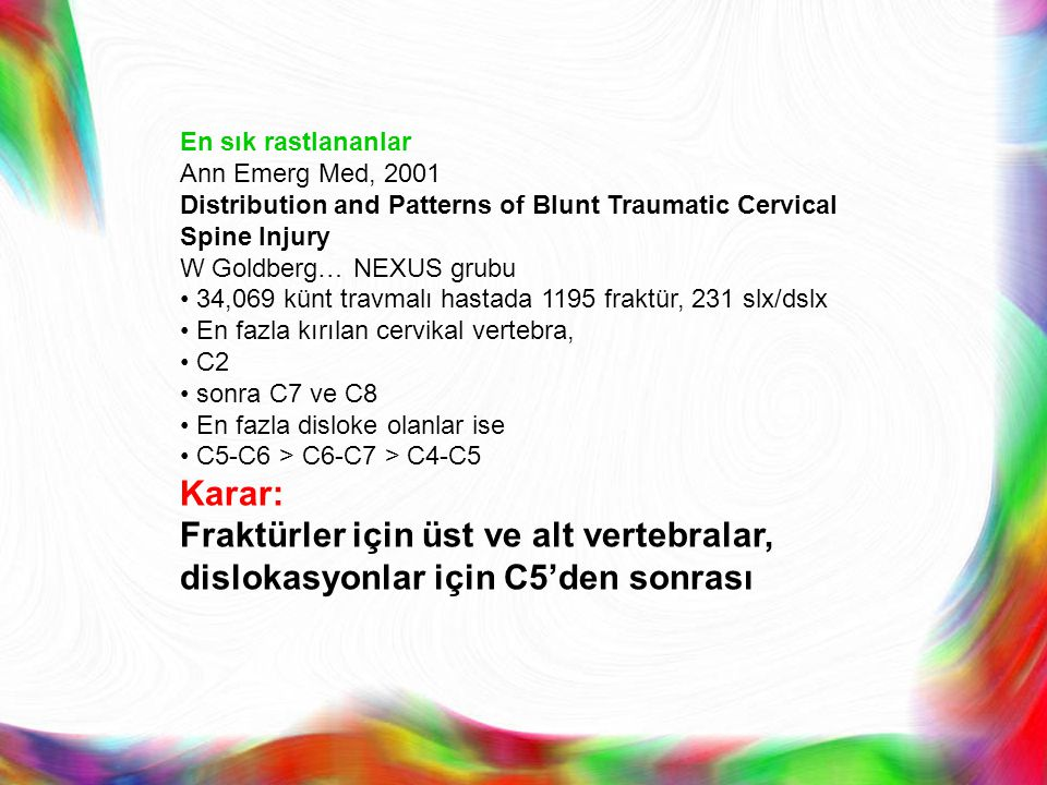 En sık rastlananlar Ann Emerg Med, 2001. Distribution and Patterns of Blunt Traumatic Cervical Spine Injury.