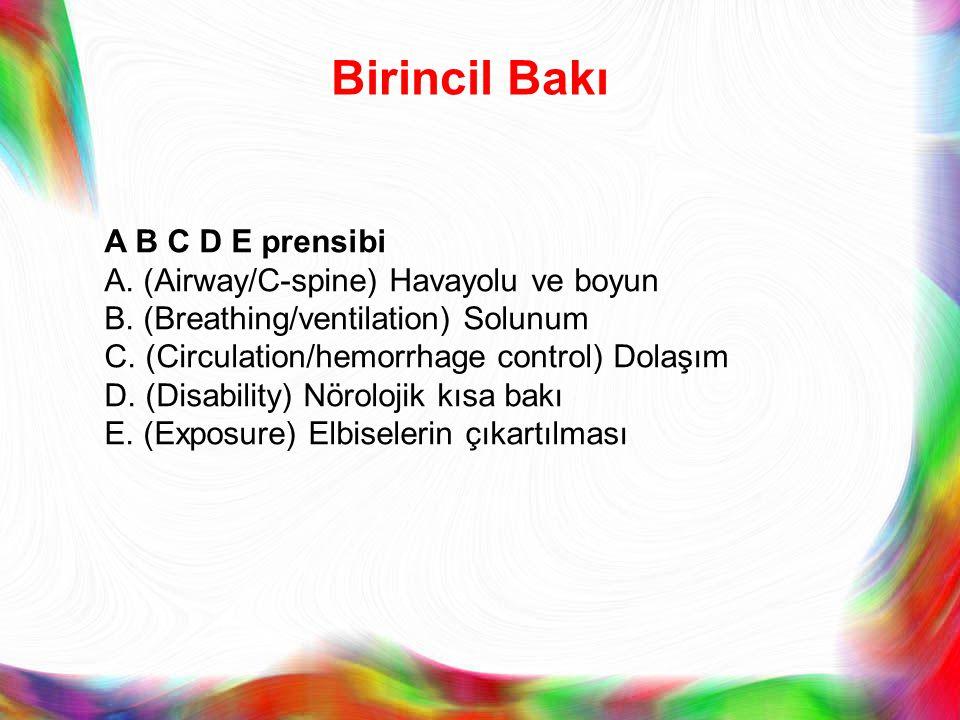 Birincil Bakı A B C D E prensibi A. (Airway/C-spine) Havayolu ve boyun