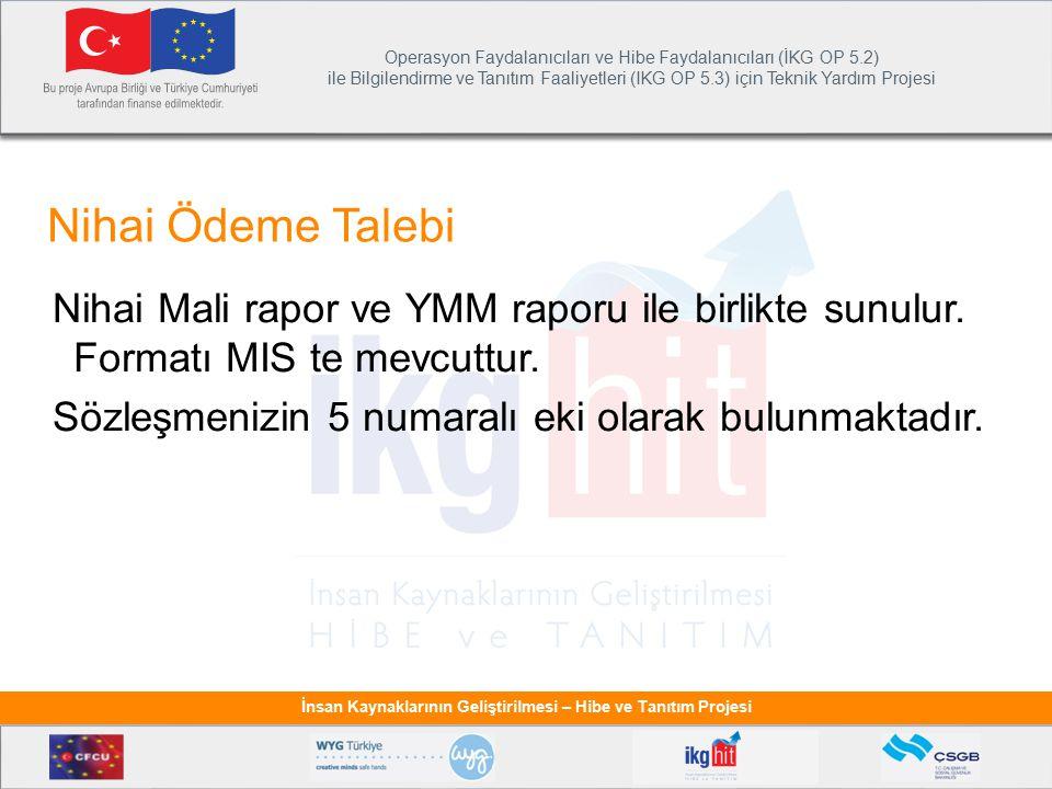 Nihai Ödeme Talebi Nihai Mali rapor ve YMM raporu ile birlikte sunulur.