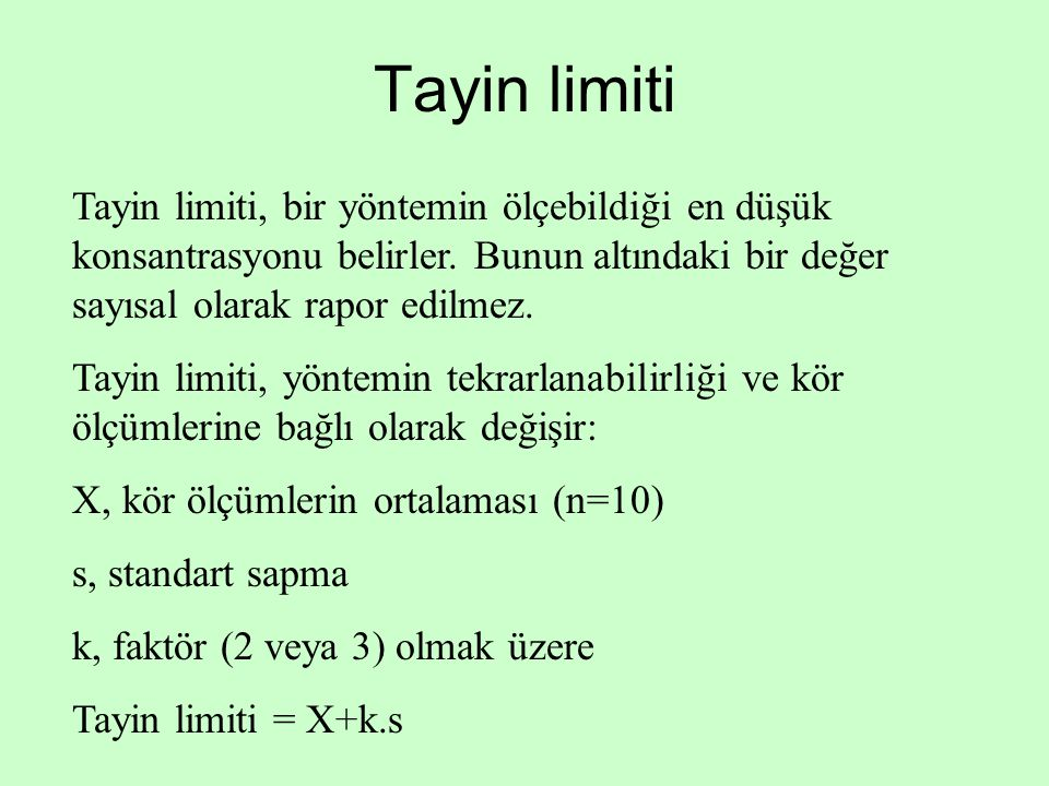 Tayin limiti Tayin limiti, bir yöntemin ölçebildiği en düşük konsantrasyonu belirler. Bunun altındaki bir değer sayısal olarak rapor edilmez.