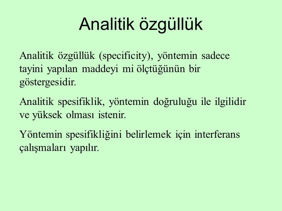 Analitik özgüllük Analitik özgüllük (specificity), yöntemin sadece tayini yapılan maddeyi mi ölçtüğünün bir göstergesidir.