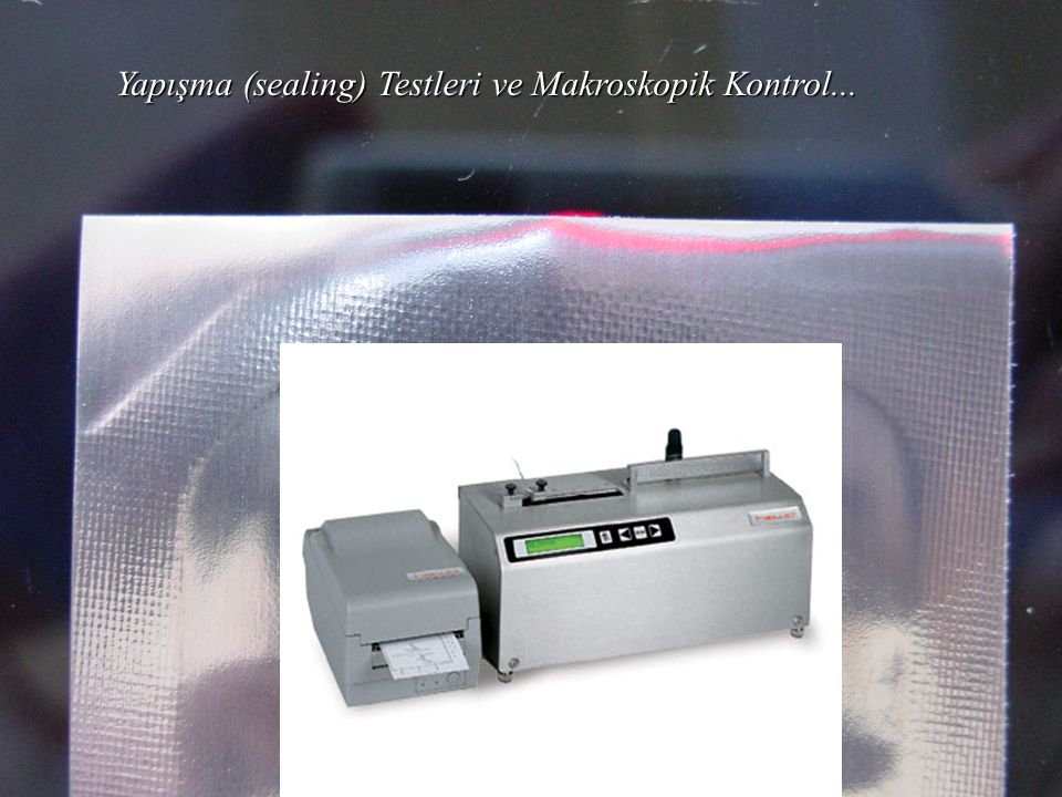 Yapışma (sealing) Testleri ve Makroskopik Kontrol...